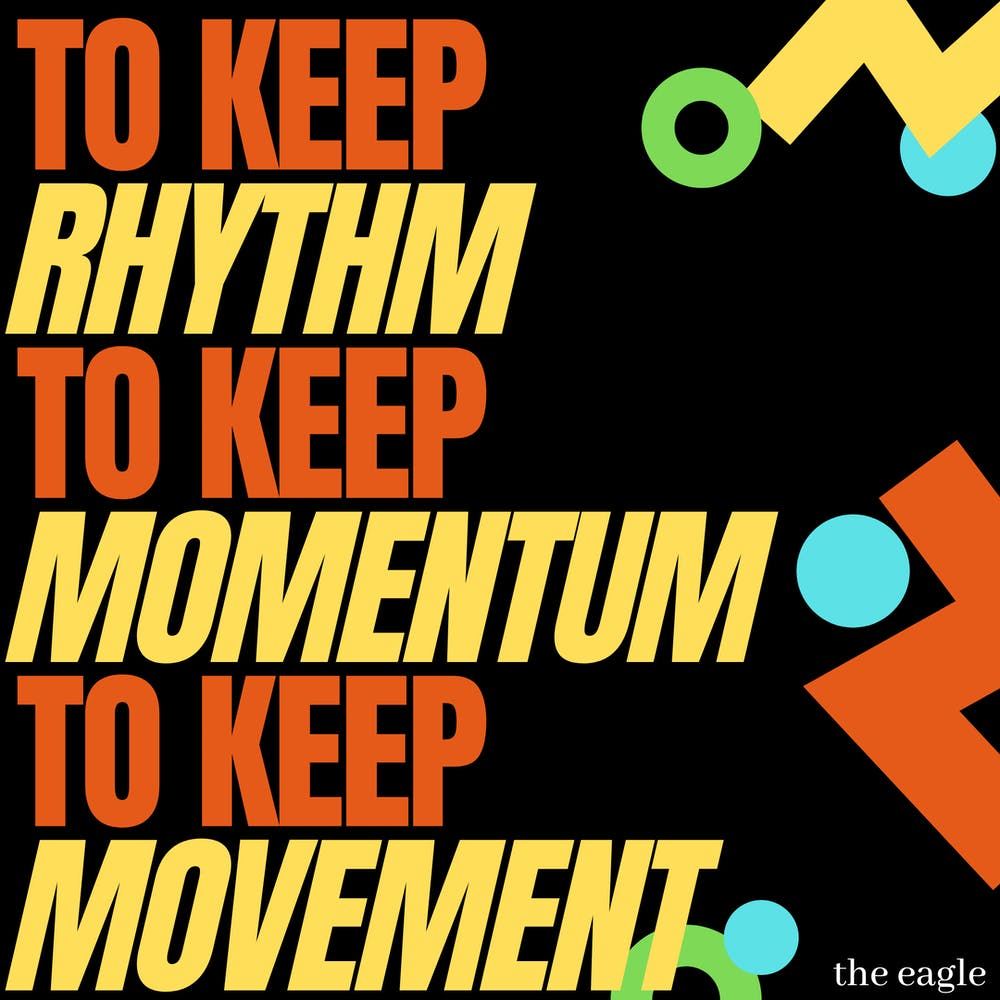 'To keep rhythm, to keep momentum, to keep movement'