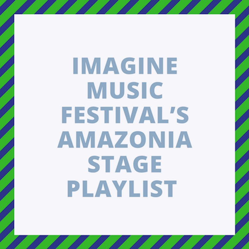 IMAGINE MUSIC FESTIVAL'S AMAZONIA STAGE PLAYLIST.png