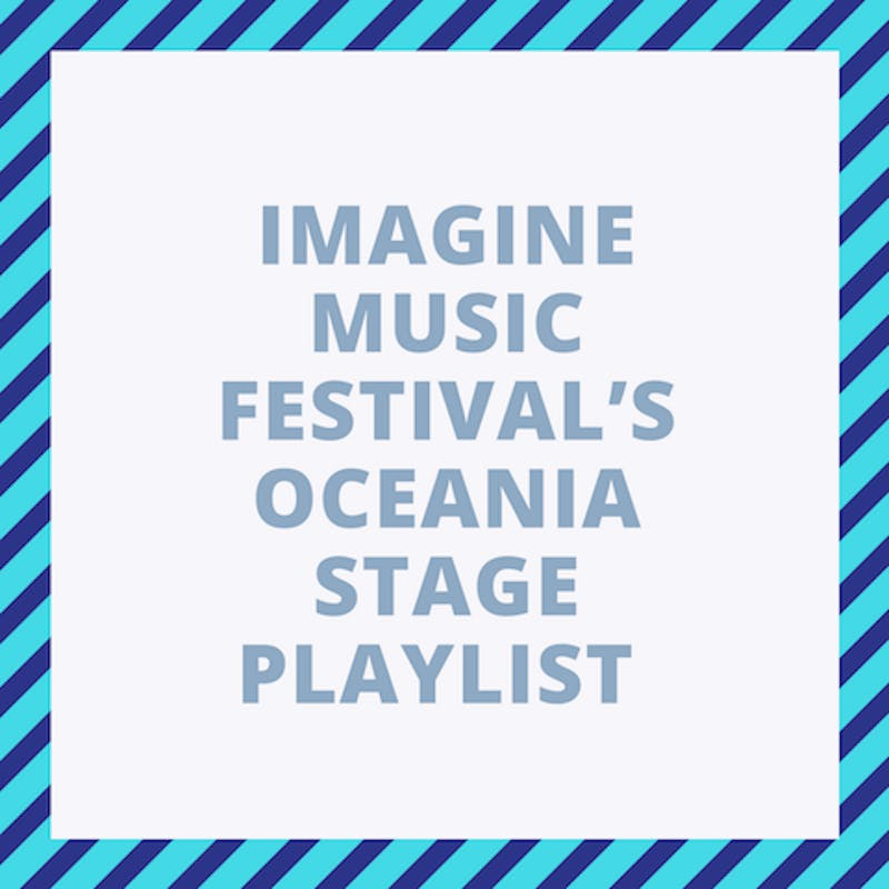 IMAGINE MUSIC FESTIVAL'S OCEANIA STAGE PLAYLIST.png