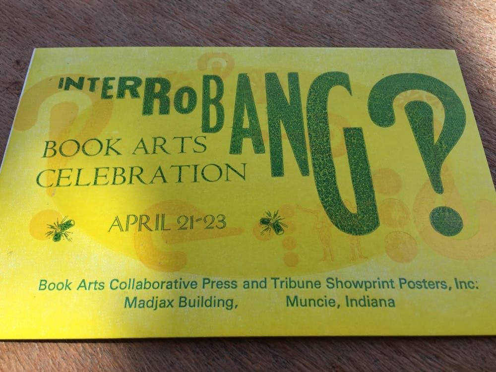 The Book Arts Collaborative and Tribune Showprint in downtown Muncie will host the two-day event Interrobang this weekend. The event will give printmakers, book artists and community members the chance to meet and hear various presentations from documentary filmmakers, glassblowers and letterpress artists. CarliScalf // DN