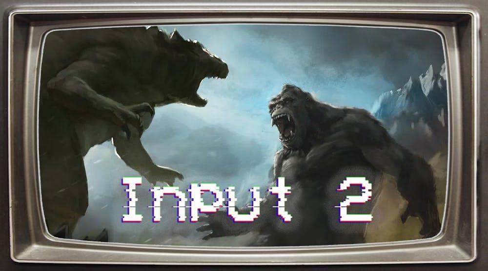 Input 2 S9E4: King Kong vs. Godzilla