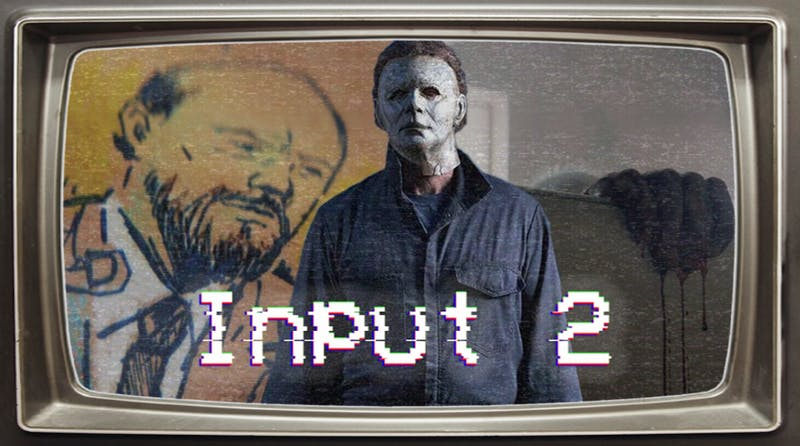 Input 2 S5E3 - Michael Myers Strikes Again