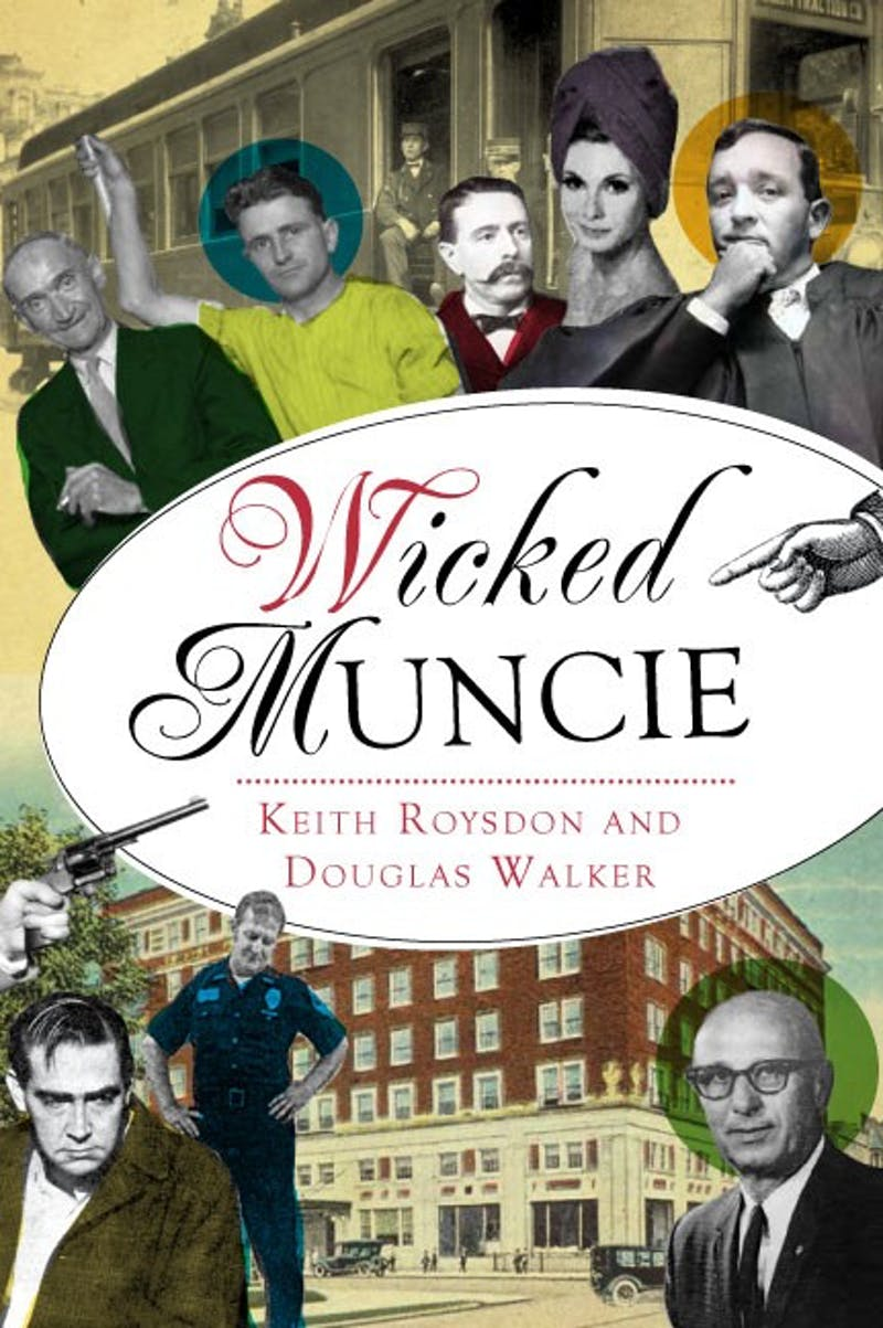 "Star Press reporters and authors Keith Roysdon and Douglas Walker wrote a book called ""Wicked Muncie"" and will host a book signing at the Muncie Mall Books-A-Million on Saturday from 1-3 p.m. Walker was contacted by book publisher The History Press after he wrote a story in 2015 for the Star Press on the history of crime in Muncie, and brought in Roysdon to write the Wicked books series. Keith Roysdon // Photo Provided"