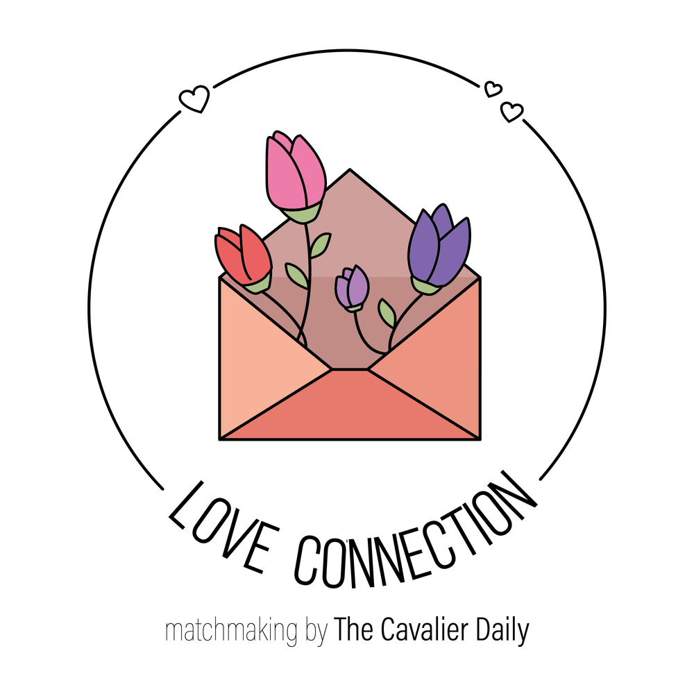 <p>&nbsp;Want to be featured in a future edition of The Cavalier Daily? Sign up for Love Connection — The Cavalier Daily's matchmaking service &nbsp;— and it's free of cost!&nbsp;</p>