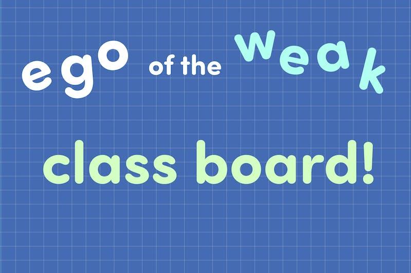 Ego of the Weak: Class Board