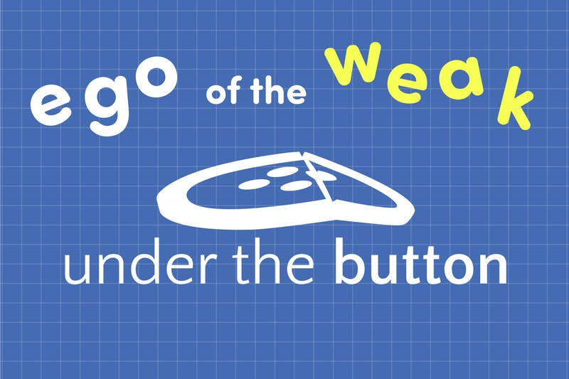 Ego of the Weak: Under the Button