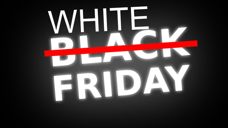 Black Friday? Why Isn't There White Friday? #WhitePower