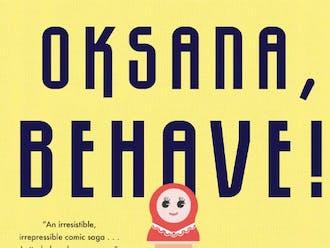 "Duke alum Maria Kuznetsova's first novel, ""OKSANA, BEHAVE!"" stitches a loosely autobiographical narrative."