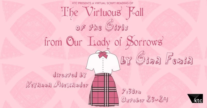 "Kenan Theatre Company is holding a virtual production of Gina Femia's ""The Virtuous Fall of the Girls from Our Lady of Sorrows"" that will stream on Oct. 23 and 24, 2020. Graphic courtesy of Amelia Jerden."