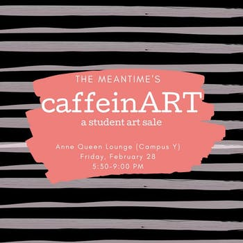 """""""CaffeinART,"""" hosted by The Meantime Coffee Co. will be at the Campus Y on Friday, Feb. 28, 2020 from 5:30 - 9 p.m. Flyer courtesy of Isabel Perry."""