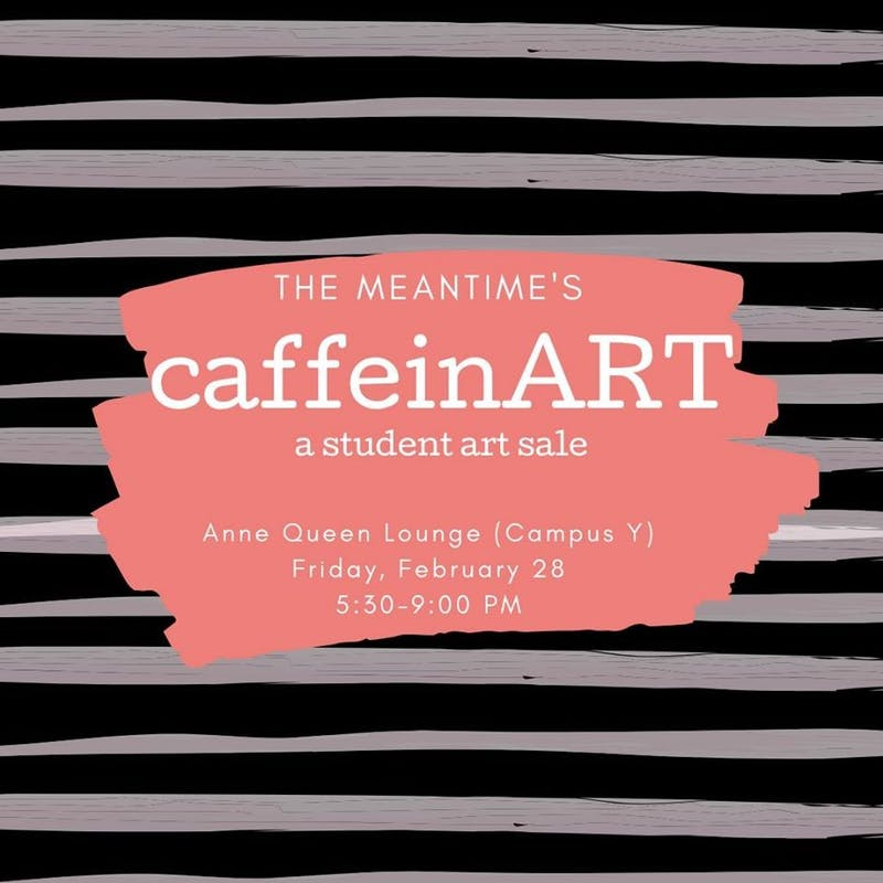 """CaffeinART,"" hosted by The Meantime Coffee Co. will be at the Campus Y on Friday, Feb. 28, 2020 from 5:30 - 9 p.m. Flyer courtesy of Isabel Perry."