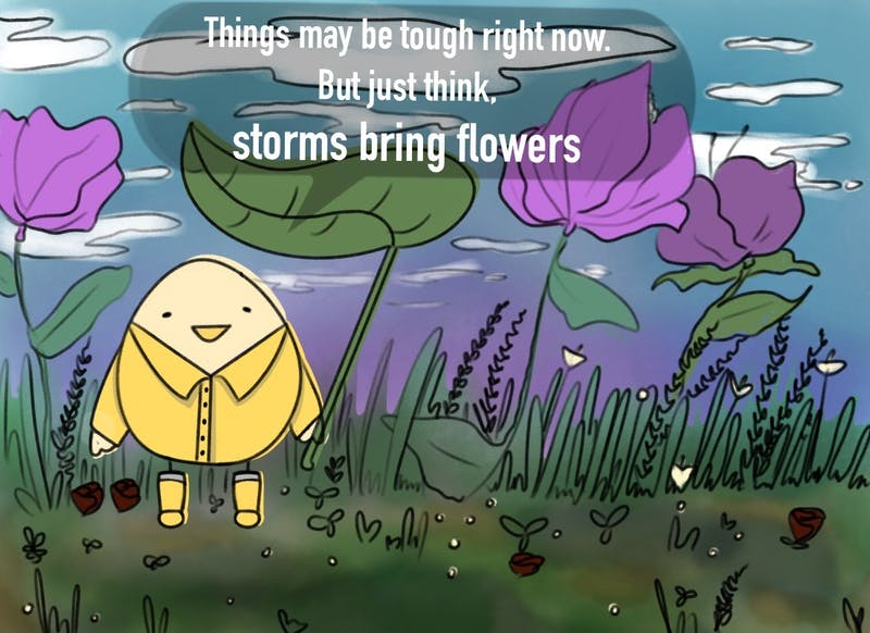 Lil Cheep knows everything is kinda tough right now, but don't fret! Storms bring flowers, there will always be something to look forward to.