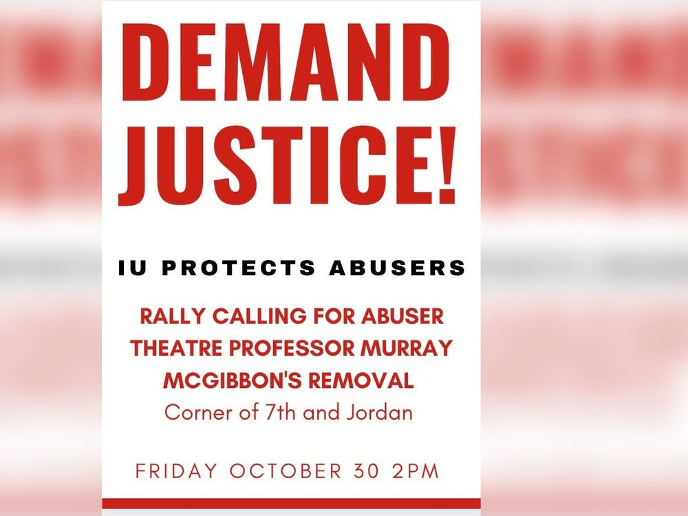 Students are circulating a flyer for a protest on Oct. 30 where they will demand IU fire associate professor Murray McGibbon. The protest was planned after the Indiana Daily Student published an investigation detailing sexual harassment allegations against McGibbon.