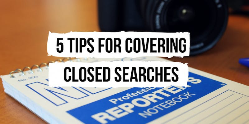 5 Tips for covering closed searches