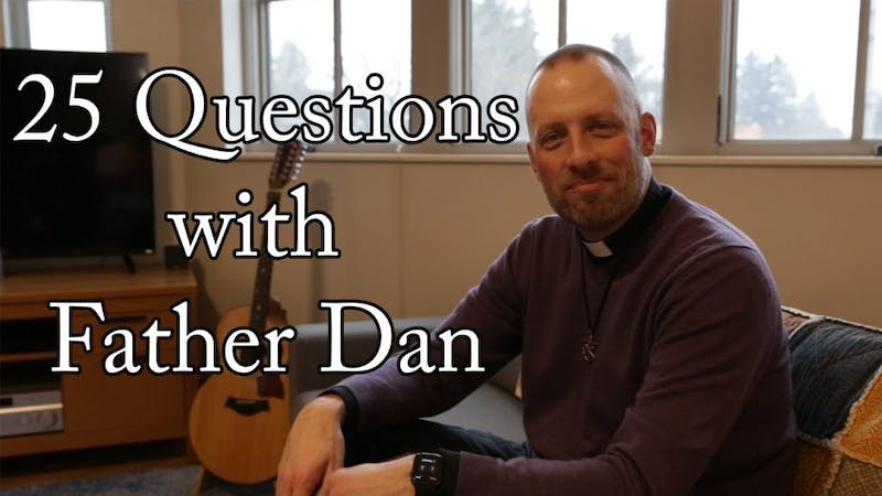 We asked Lund Family Hall's pastoral resident Father Dan 25 questions.
